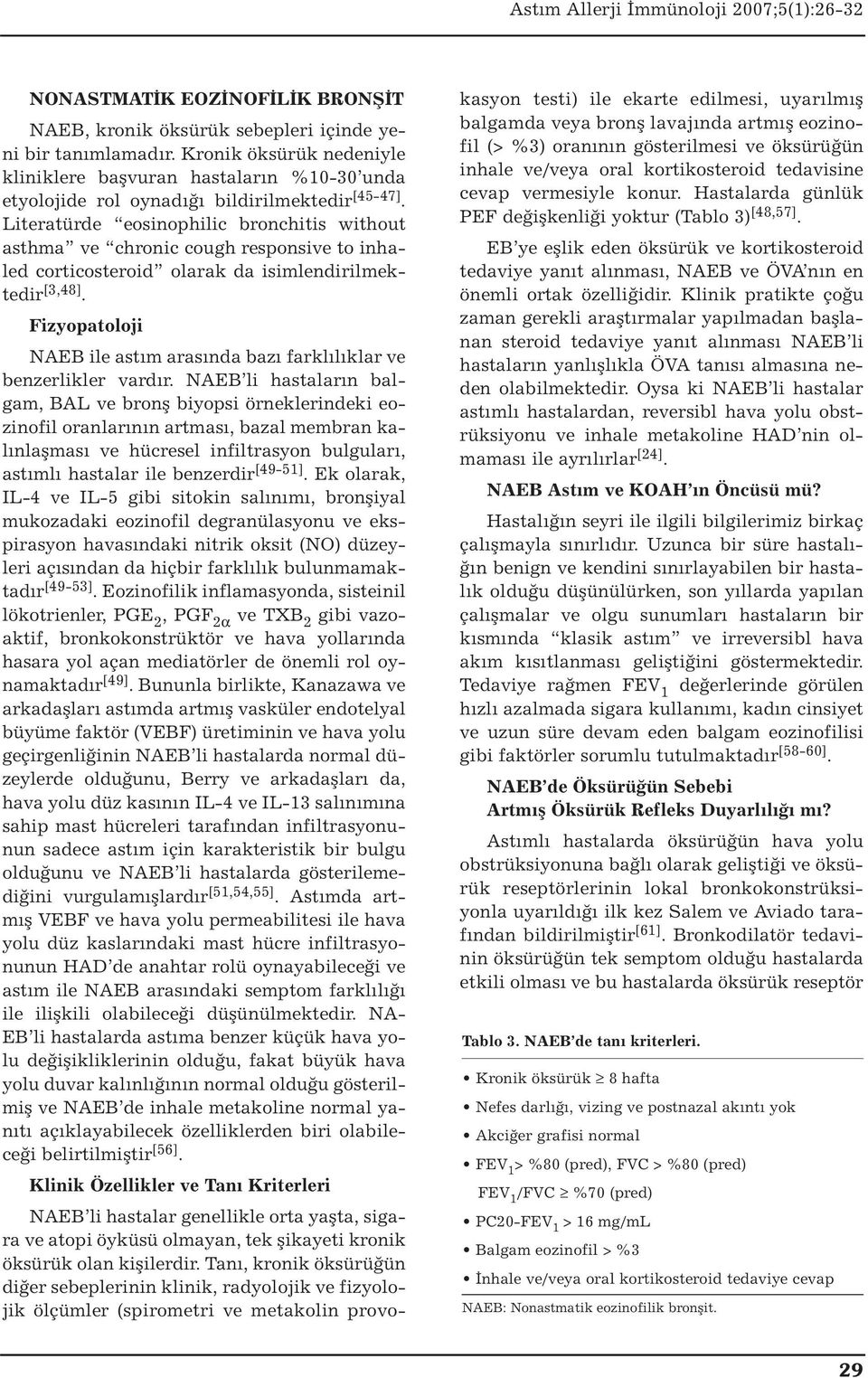 Literatürde eosinophilic bronchitis without asthma ve chronic cough responsive to inhaled corticosteroid olarak da isimlendirilmektedir [3,48].