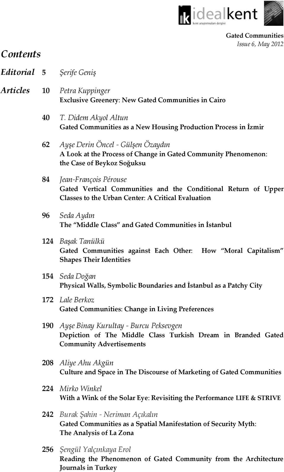Soğuksu 84 Jean-François Pérouse Gated Vertical Communities and the Conditional Return of Upper Classes to the Urban Center: A Critical Evaluation 96 Seda Aydın The Middle Class and Gated Communities