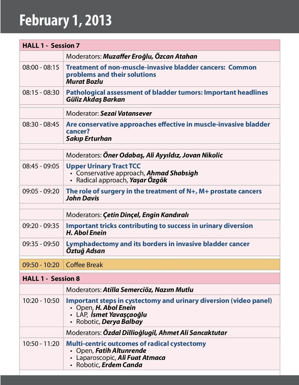 Sakıp Erturhan Moderators: Öner Odabaş, Ali Ayyıldız, Jovan Nikolic 08:45-09:05 Upper Urinary Tract TCC Conservative approach, Ahmad Shabsigh Radical approach, Yaşar Özgök 09:05-09:20 The role of