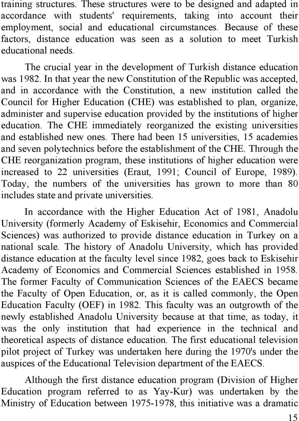 In that year the new Constitution of the Republic was accepted, and in accordance with the Constitution, a new institution called the Council for Higher Education (CHE) was established to plan,