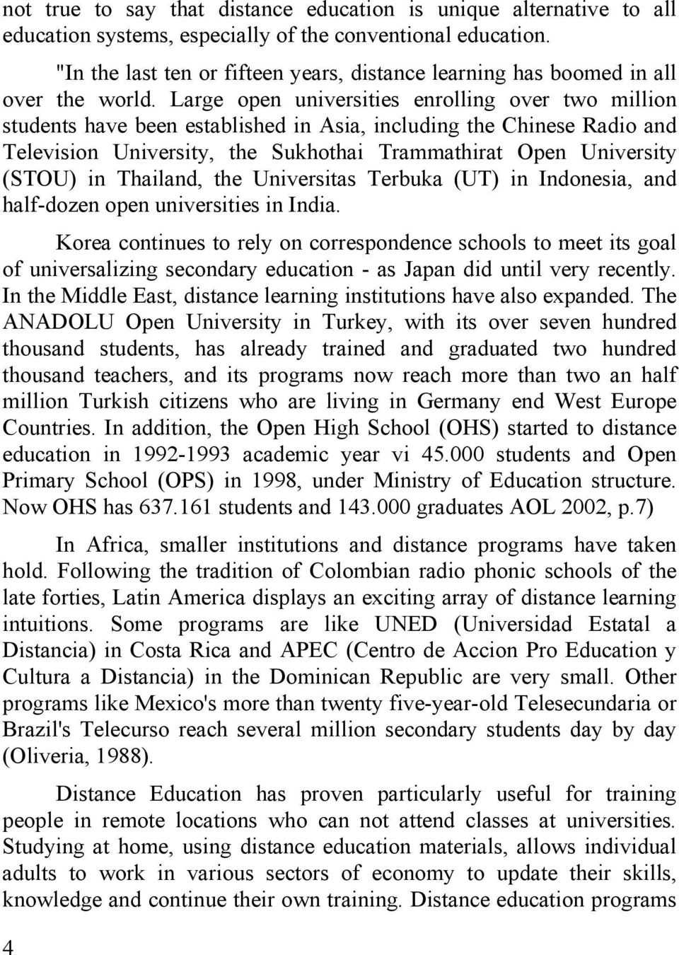 Large open universities enrolling over two million students have been established in Asia, including the Chinese Radio and Television University, the Sukhothai Trammathirat Open University (STOU) in