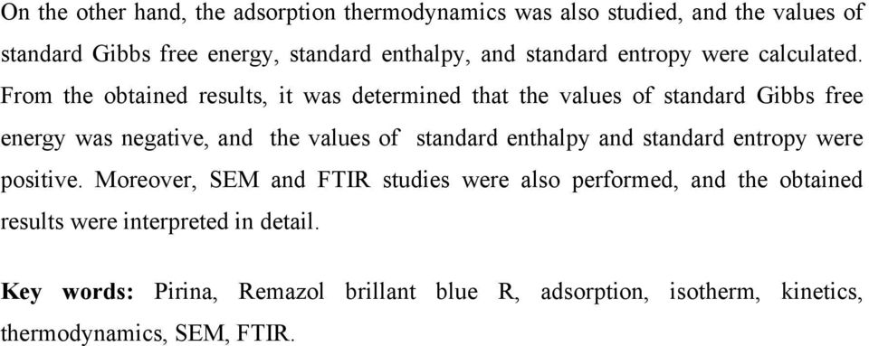 From the obtained results, it was determined that the values of standard Gibbs free energy was negative, and the values of standard