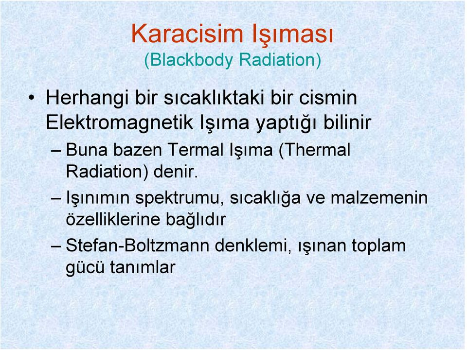 (Thermal Radiation) denir.