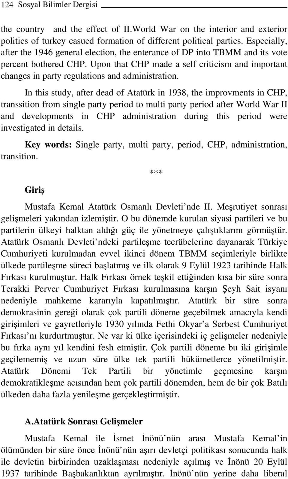 Upon that CHP made a self criticism and important changes in party regulations and administration.