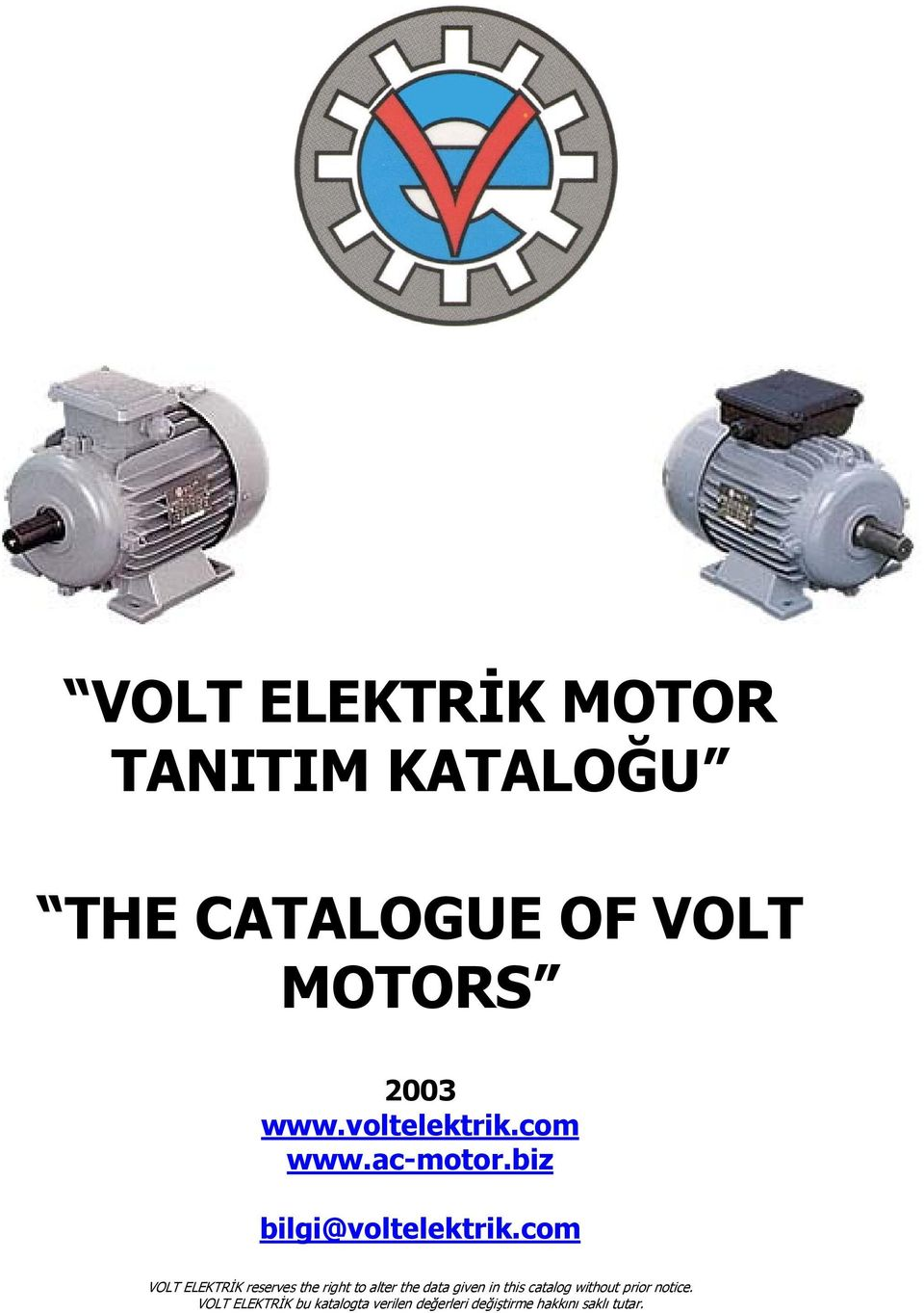 com VOLT ELEKTRİK reserves the right to alter the data given in this