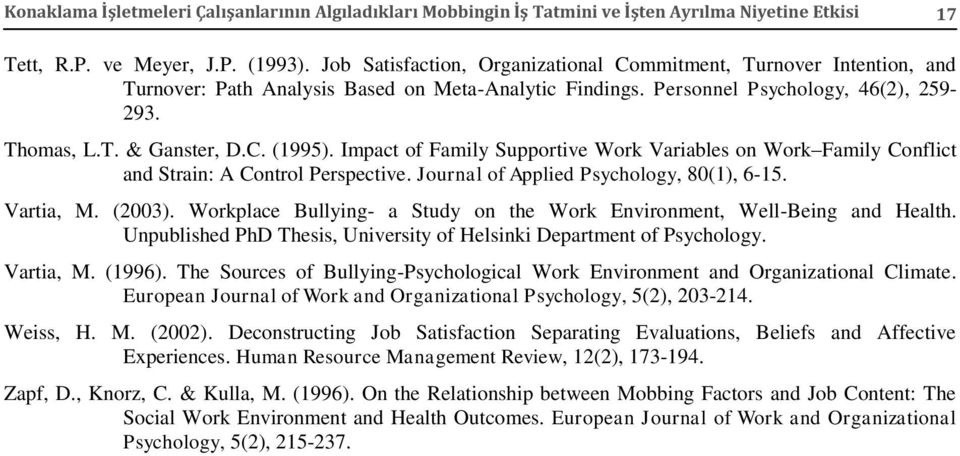 Impact of Family Supportive Work Variables on Work Family Conflict and Strain: A Control Perspective. Journal of Applied Psychology, 80(1), 6-15. Vartia, M. (2003).
