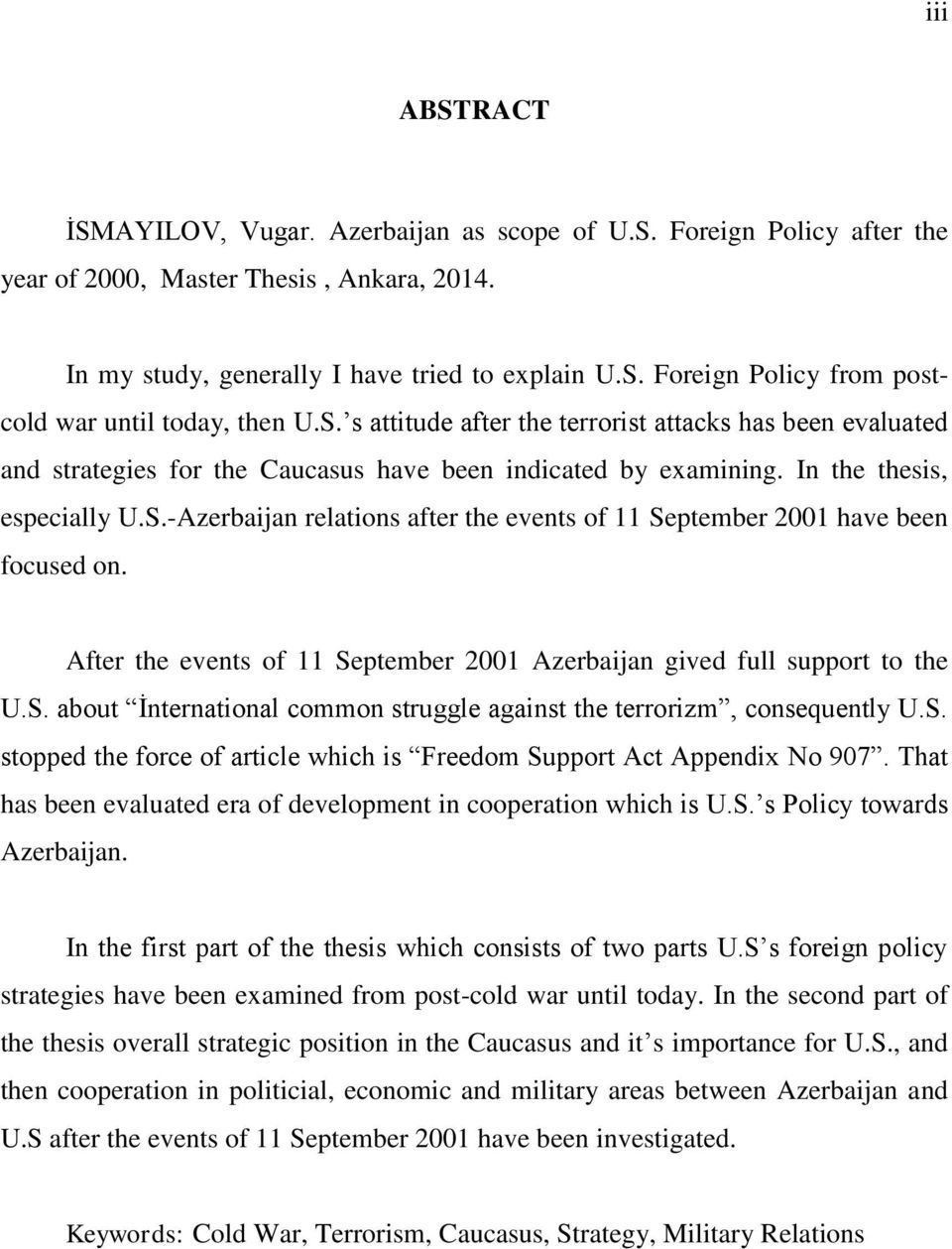 After the events of 11 September 2001 Azerbaijan gived full support to the U.S. about İnternational common struggle against the terrorizm, consequently U.S. stopped the force of article which is Freedom Support Act Appendix No 907.