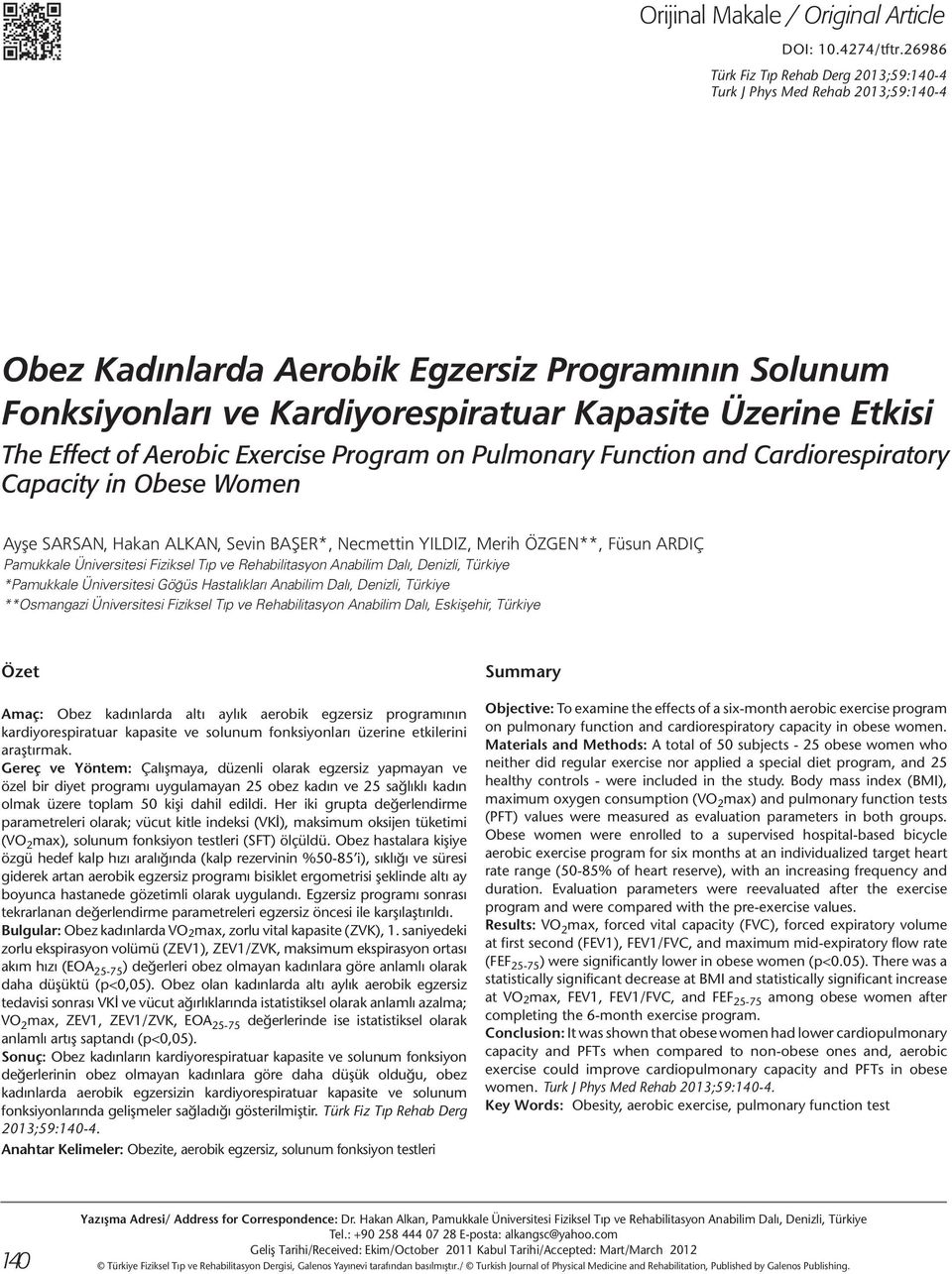 Effect of Aerobic Exercise Program on Pulmonary Function and Cardiorespiratory Capacity in Obese Women Ayşe Sarsan, Hakan Alkan, Sevin Başer*, Necmettin Yıldız, Merih Özgen**, Füsun Ardıç Pamukkale