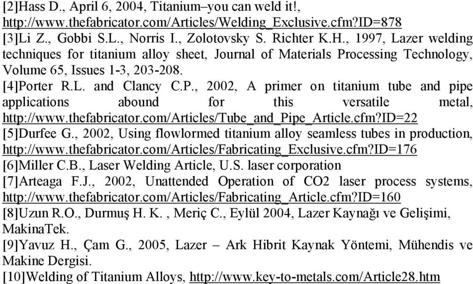 , 00, Using flowlormed titanium alloy seamless tubes in production, http://www.thefabricator.com/articles/fabricating_exclusive.cfm?id=76 [6]Miller C.B., Laser Welding Article, U.S.