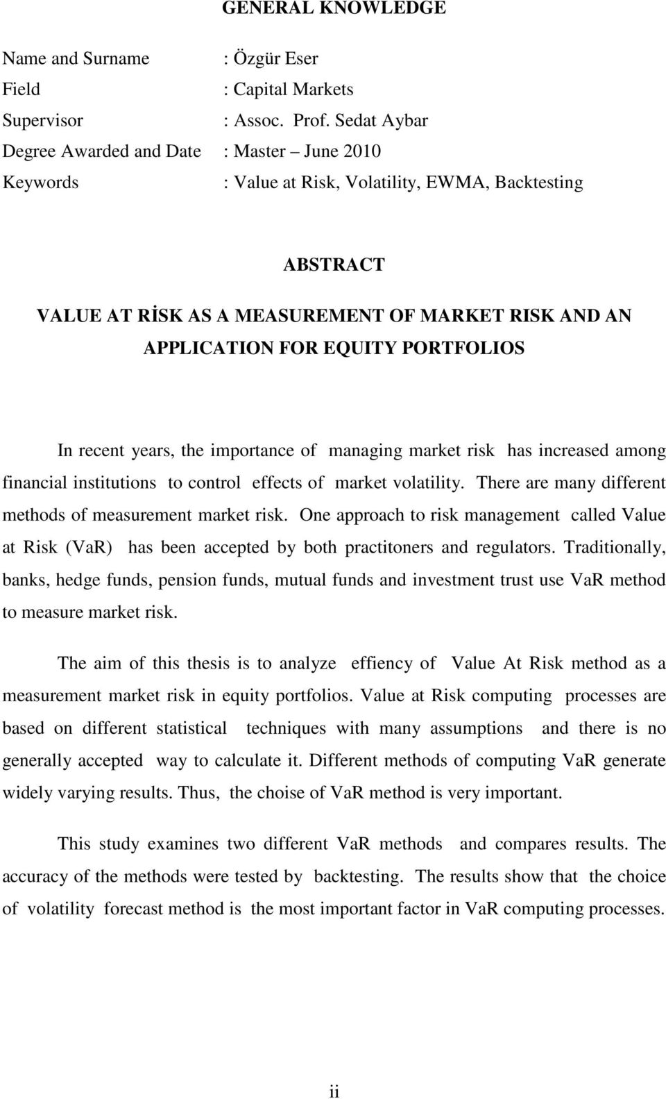 PORTFOLIOS In recent years, the importance of managing market risk has increased among financial institutions to control effects of market volatility.