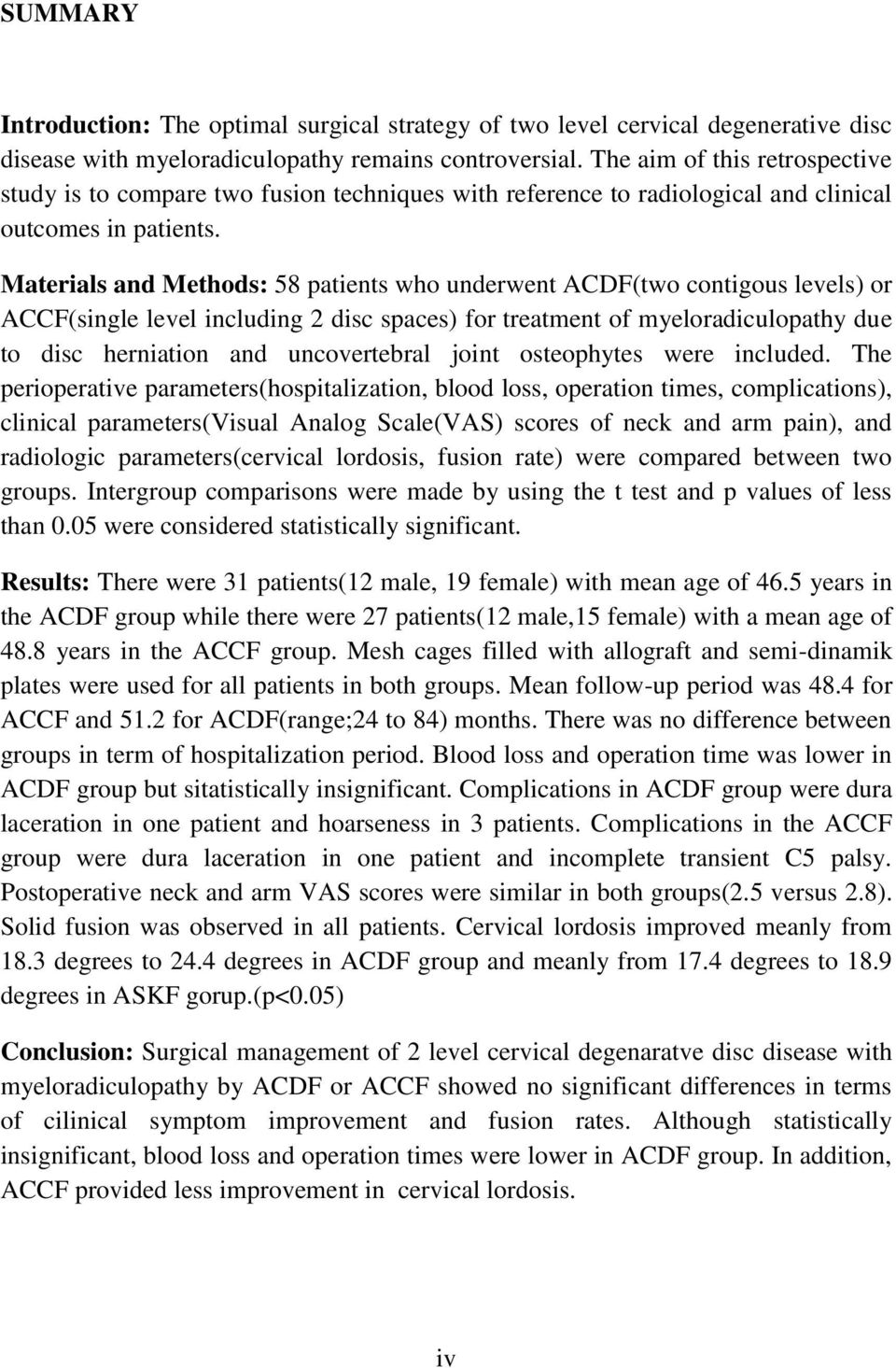 Materials and Methods: 58 patients who underwent ACDF(two contigous levels) or ACCF(single level including 2 disc spaces) for treatment of myeloradiculopathy due to disc herniation and uncovertebral