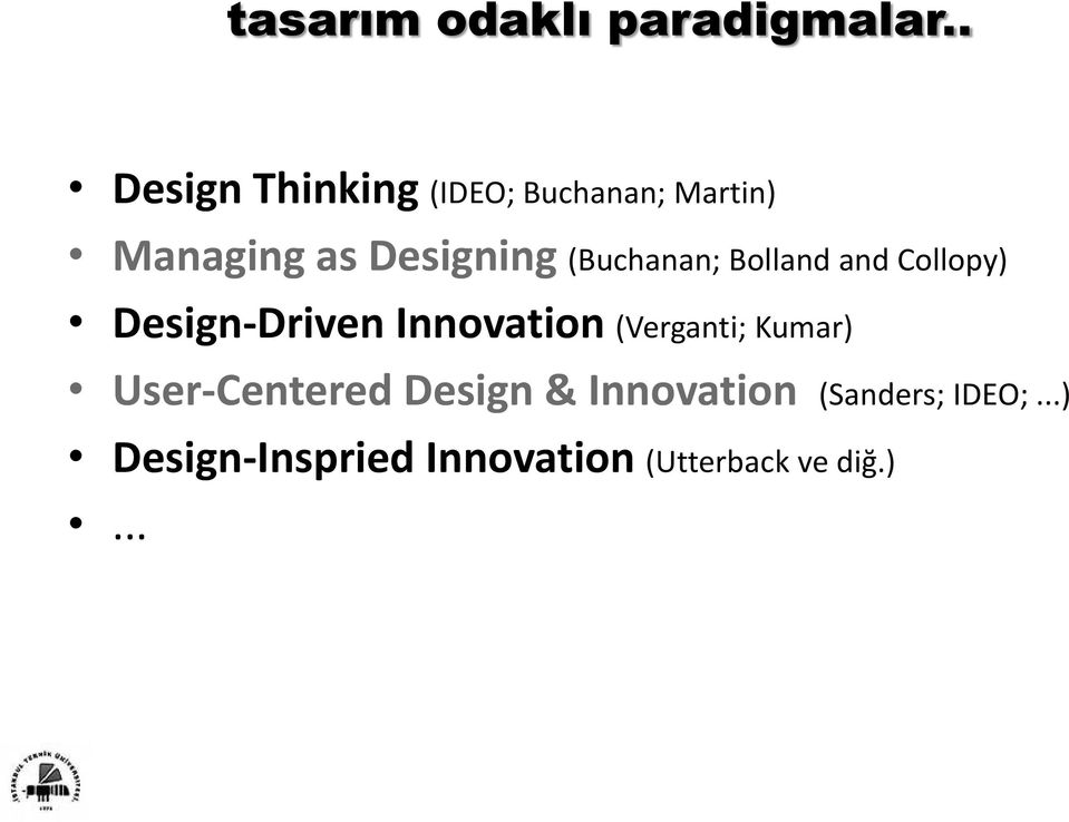 (Buchanan; Bolland and Collopy) Design-Driven Innovation (Verganti;