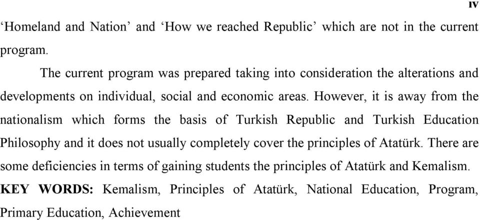 However, it is away from the nationalism which forms the basis of Turkish Republic and Turkish Education Philosophy and it does not usually completely
