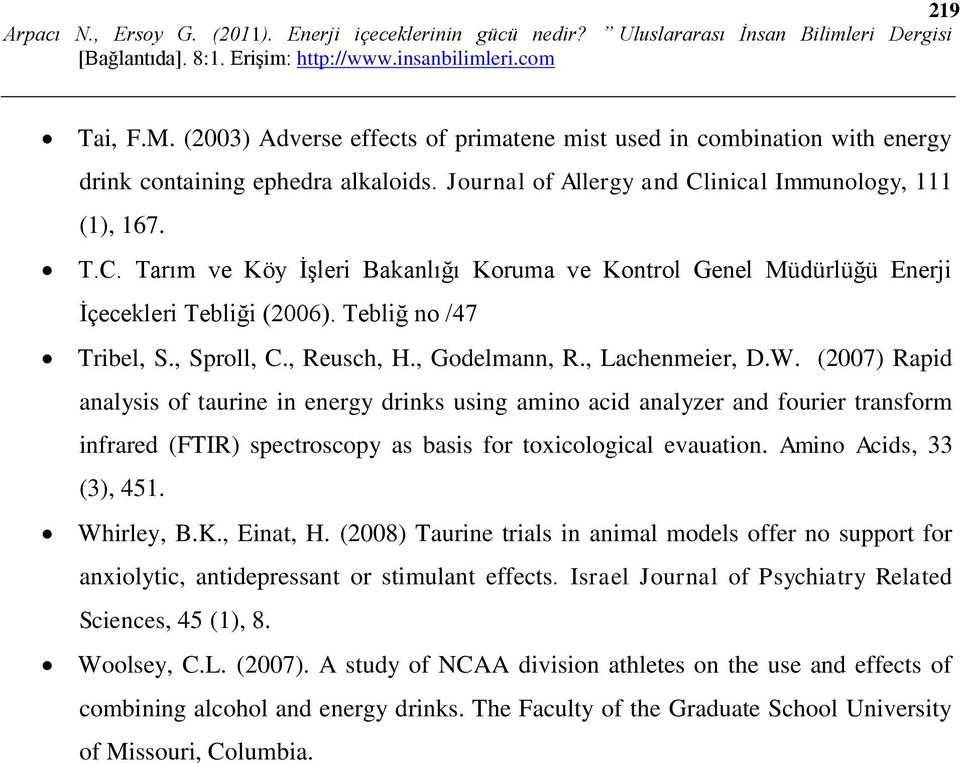 , Lachenmeier, D.W. (2007) Rapid analysis of taurine in energy drinks using amino acid analyzer and fourier transform infrared (FTIR) spectroscopy as basis for toxicological evauation.