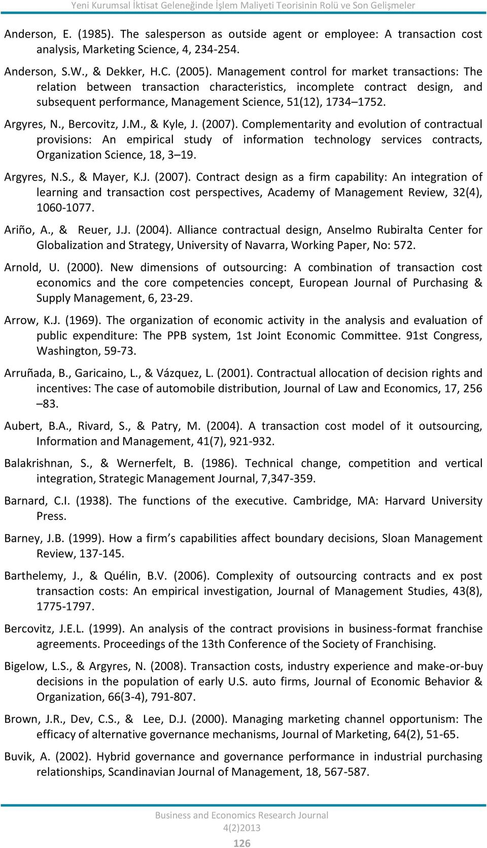 Management control for market transactions: The relation between transaction characteristics, incomplete contract design, and subsequent performance, Management Science, 51(12), 1734 1752. Argyres, N.