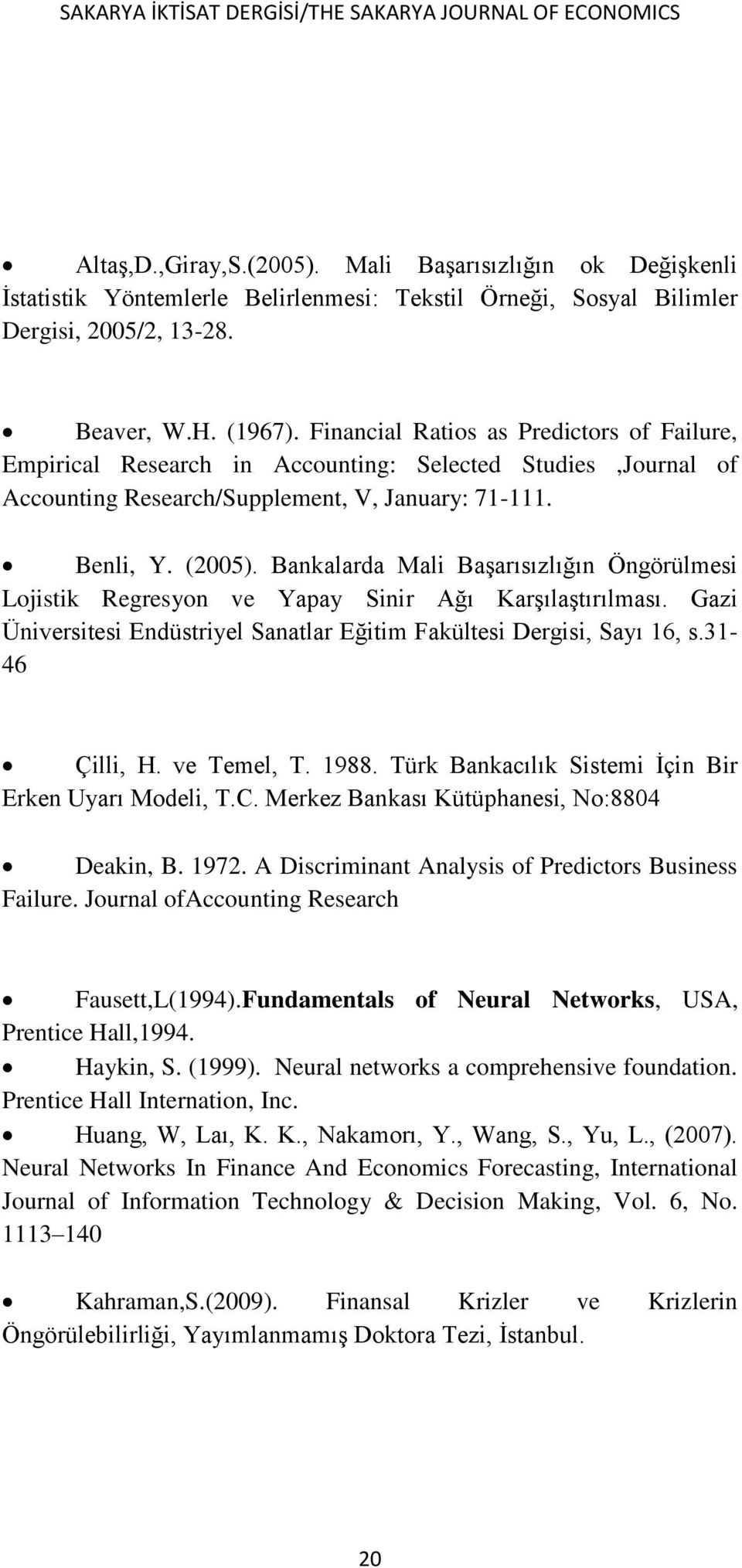Financial Ratios as Predictors of Failure, Empirical Research in Accounting: Selected Studies,Journal of Accounting Research/Supplement, V, January: 71-111. Benli, Y. (2005).
