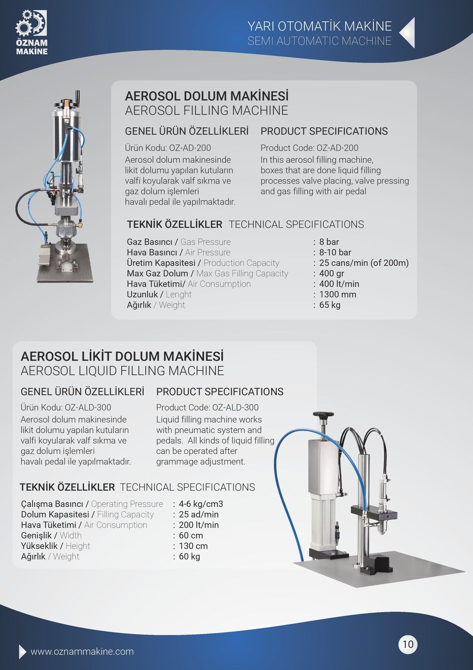 Product Code OZ-AD-200 In this aerosol filling machine, boxes that are done liquid filling processes valve placing, valve pressing and gas filling with air pedal Gaz Basıncı / Gas Pressure Hava