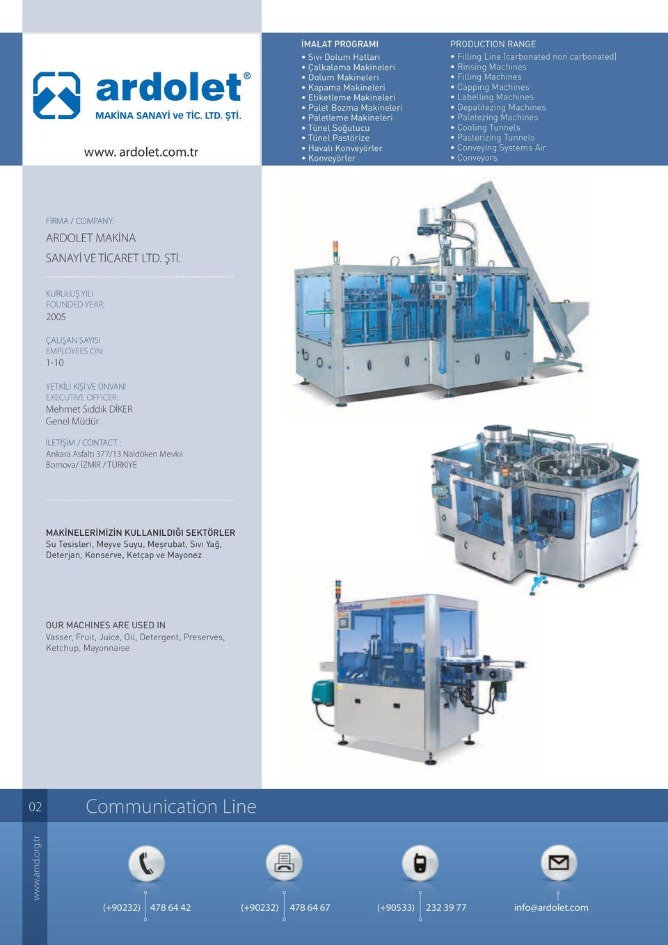 Konveyörler Konveyörler Filling Line (carbonated non carbonated) Rinsing Machines Filling Machines Capping Machines Labelling Machines Depalitezing Machines Paletezing Machines Cooling Tunnels
