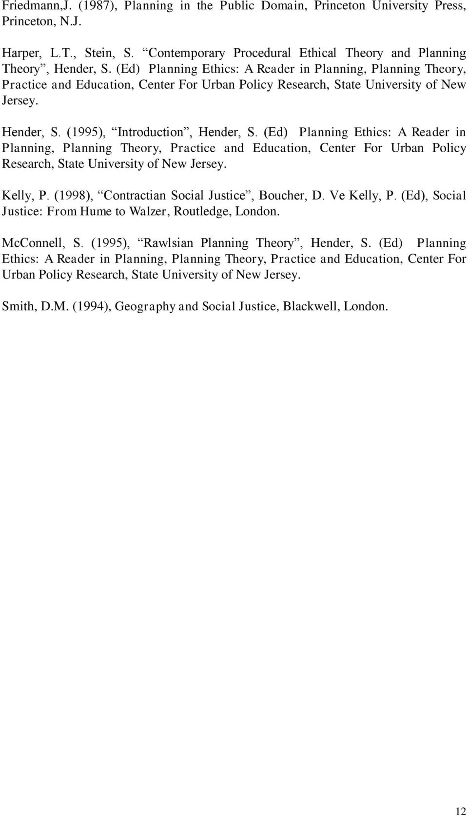 (Ed) Planning Ethics: A Reader in Planning, Planning Theory, Practice and Education, Center For Urban Policy Research, State University of New Jersey. Kelly, P.
