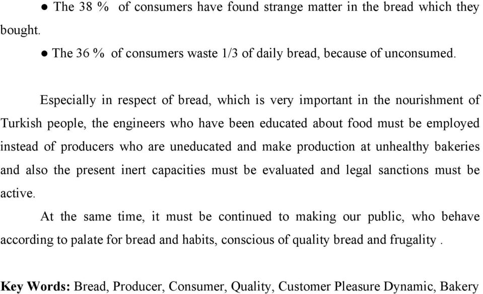 who are uneducated and make production at unhealthy bakeries and also the present inert capacities must be evaluated and legal sanctions must be active.