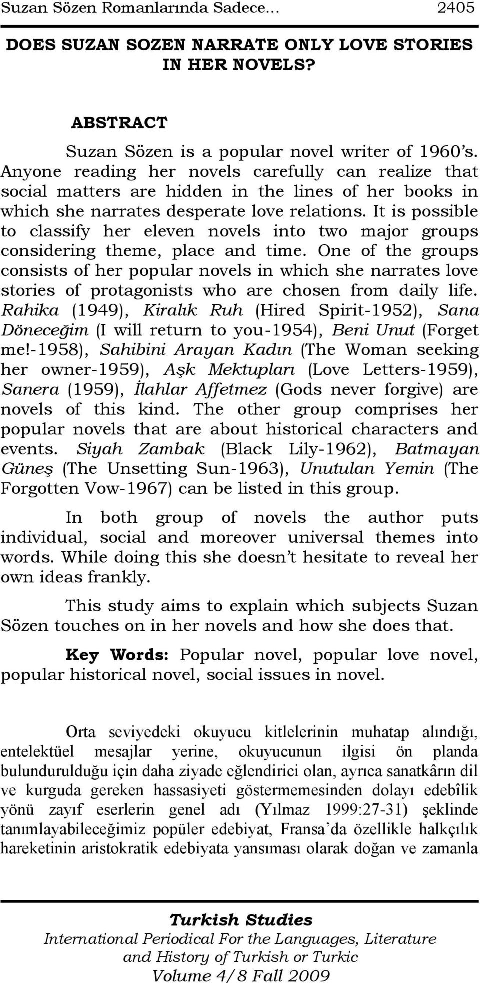 It is possible to classify her eleven novels into two major groups considering theme, place and time.