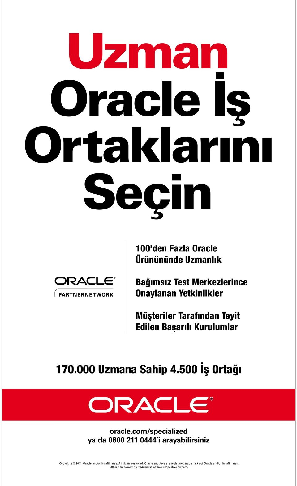 500 İş Ortağıı oracle.com/specialized ya da 0800 211 0444 i arayabilirsiniz Copyright 2011, Oracle and/or its affiliates.