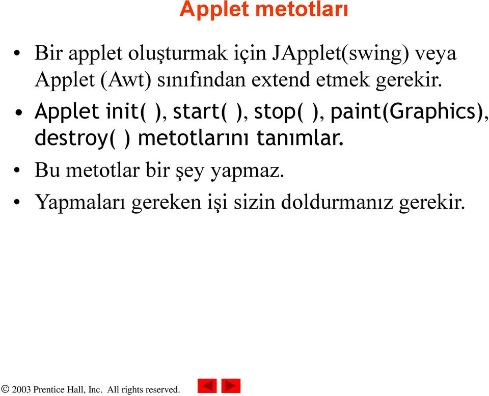 Applet init( ), start( ), stop( ), paint(graphics), destroy( ) metotlarını