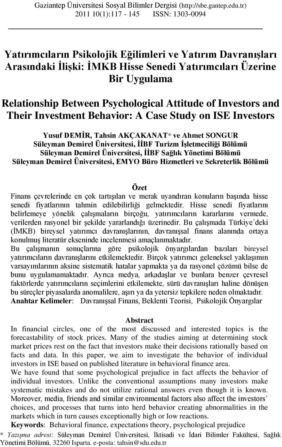 Psychological Attitude of Investors and Their Investment Behavior: A Case Study on ISE Investors Yusuf DEMĠR, Tahsin AKÇAKANAT* ve Ahmet SONGUR Süleyman Demirel Üniversitesi, ĠĠBF Turizm