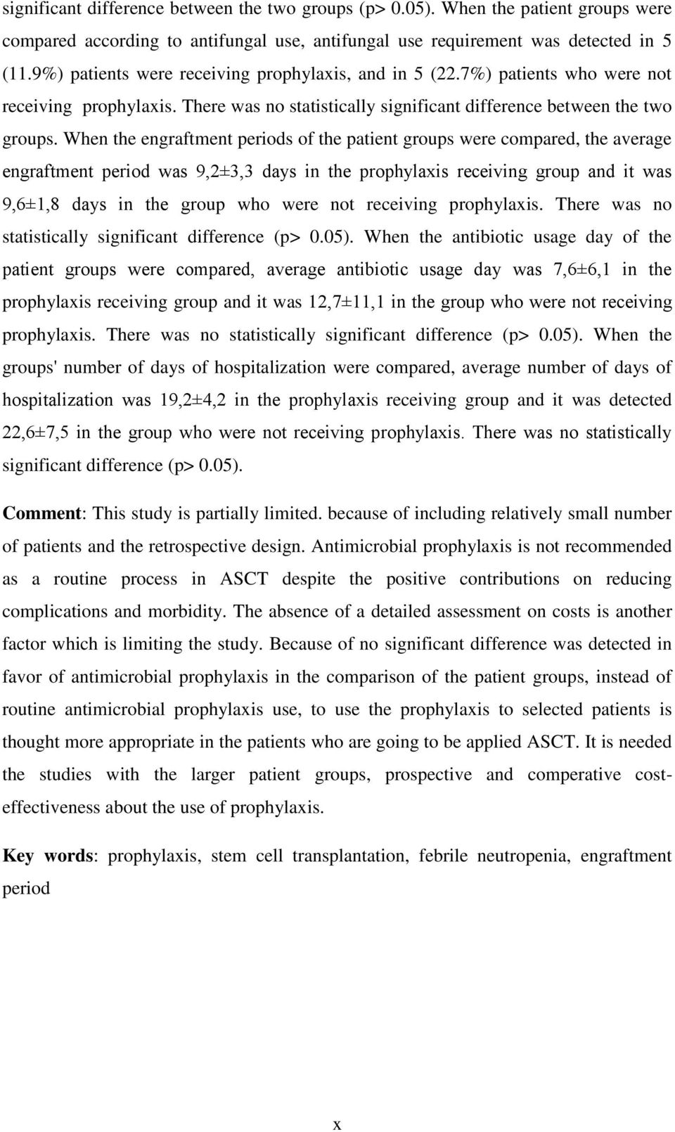 When the engraftment periods of the patient groups were compared, the average engraftment period was 9,2±3,3 days in the prophylaxis receiving group and it was 9,6±1,8 days in the group who were not