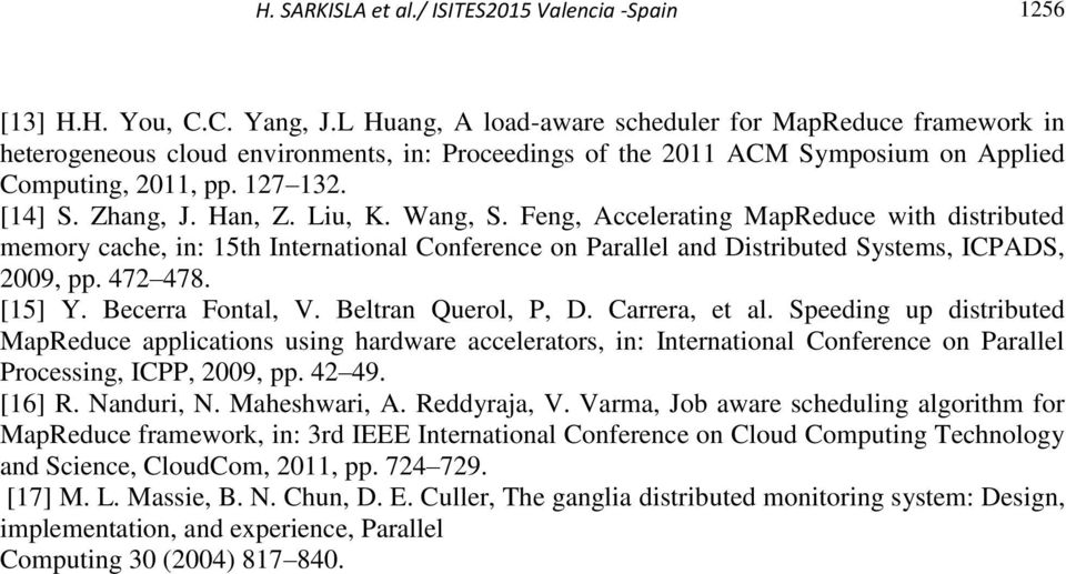 Han, Z. Liu, K. Wang, S. Feng, Accelerating MapReduce with distributed memory cache, in: 15th International Conference on Parallel and Distributed Systems, ICPADS, 2009, pp. 472 478. [15] Y.