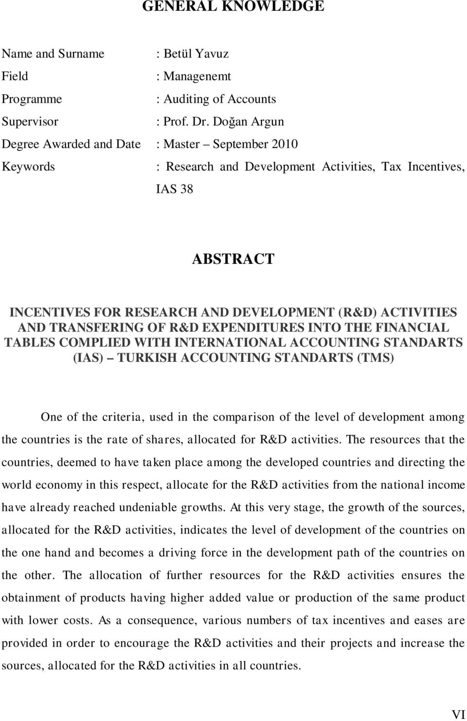AND TRANSFERING OF R&D EXPENDITURES INTO THE FINANCIAL TABLES COMPLIED WITH INTERNATIONAL ACCOUNTING STANDARTS (IAS) TURKISH ACCOUNTING STANDARTS (TMS) One of the criteria, used in the comparison of
