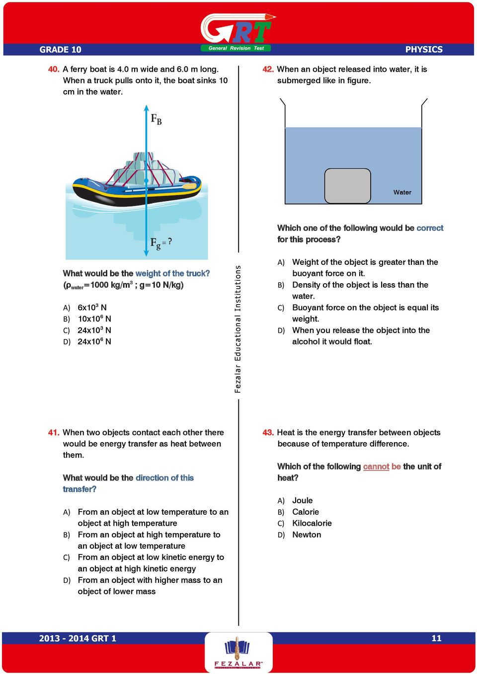 (ρ water =1000 kg/m 3 ; g=10 N/kg) A) 6x10 3 N B) 10x10 6 N C) 24x10 3 N D) 24x10 6 N A) Weight of the object is greater than the buoyant force on it. B) Density of the object is less than the water.