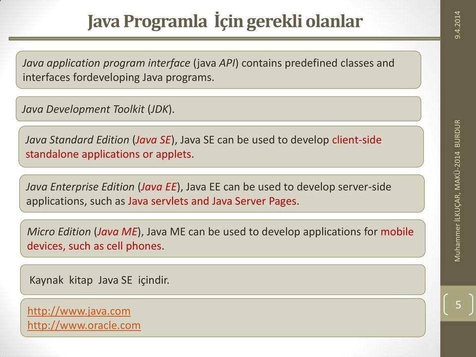 Java Enterprise Edition (Java EE), Java EE can be used to develop server-side applications, such as Java servlets and Java Server Pages.