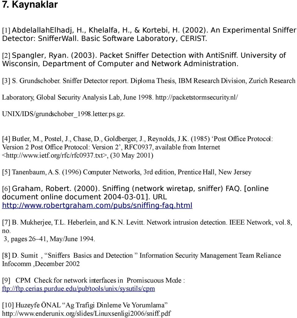 Diploma Thesis, IBM Research Division, Zurich Research Laboratory, Global Security Analysis Lab, June 1998. http://packetstormsecurity.nl/ UNIX/IDS/grundschober_1998.letter.ps.gz. [4] Butler, M.
