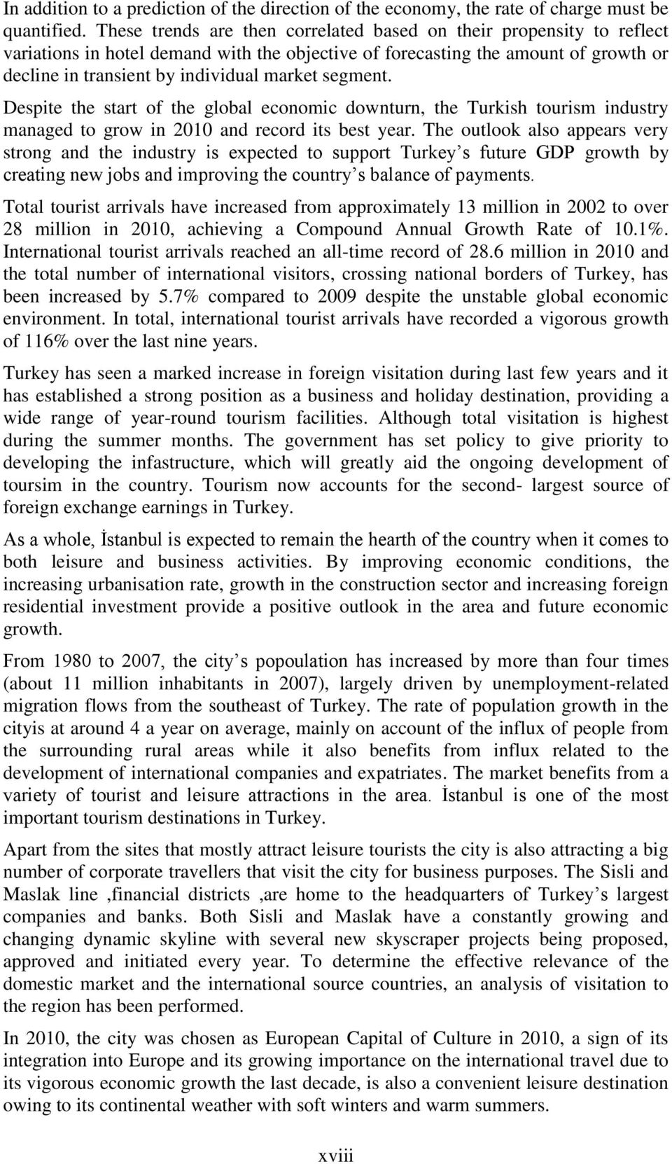 segment. Despite the start of the global economic downturn, the Turkish tourism industry managed to grow in 2010 and record its best year.