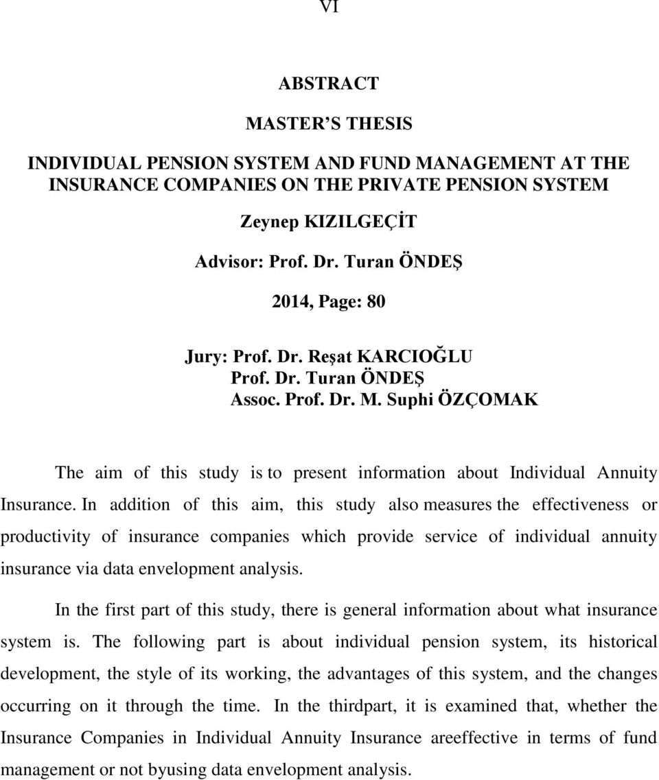 In addition of this aim, this study also measures the effectiveness or productivity of insurance companies which provide service of individual annuity insurance via data envelopment analysis.