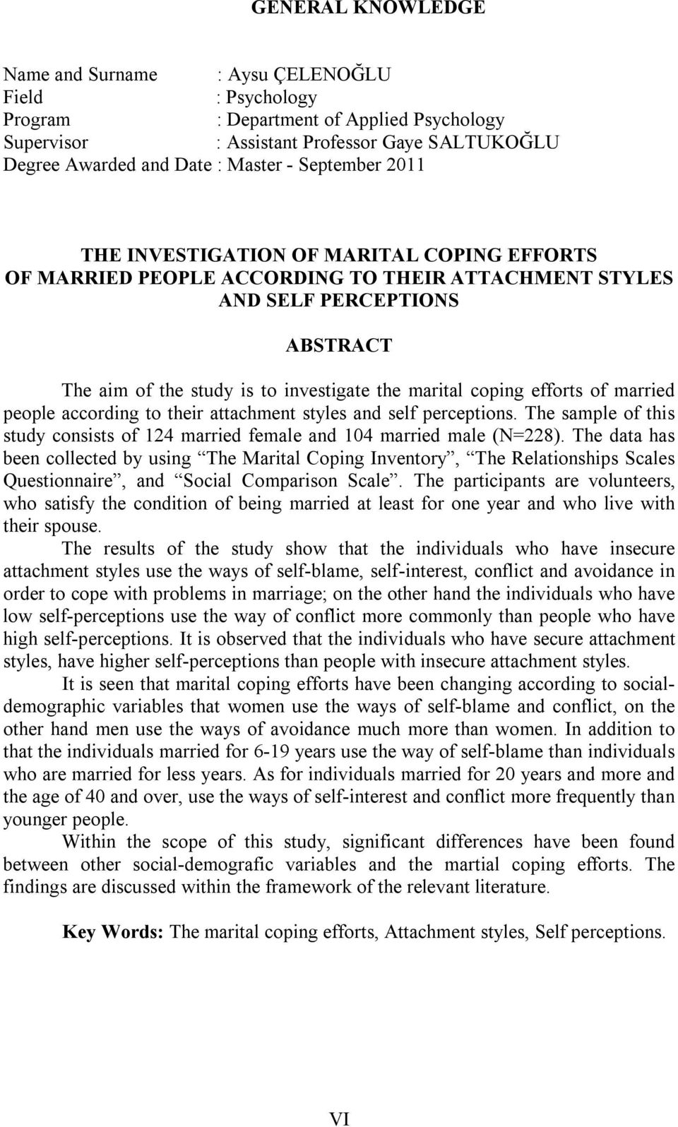 coping efforts of married people according to their attachment styles and self perceptions. The sample of this study consists of 124 married female and 104 married male (N=228).