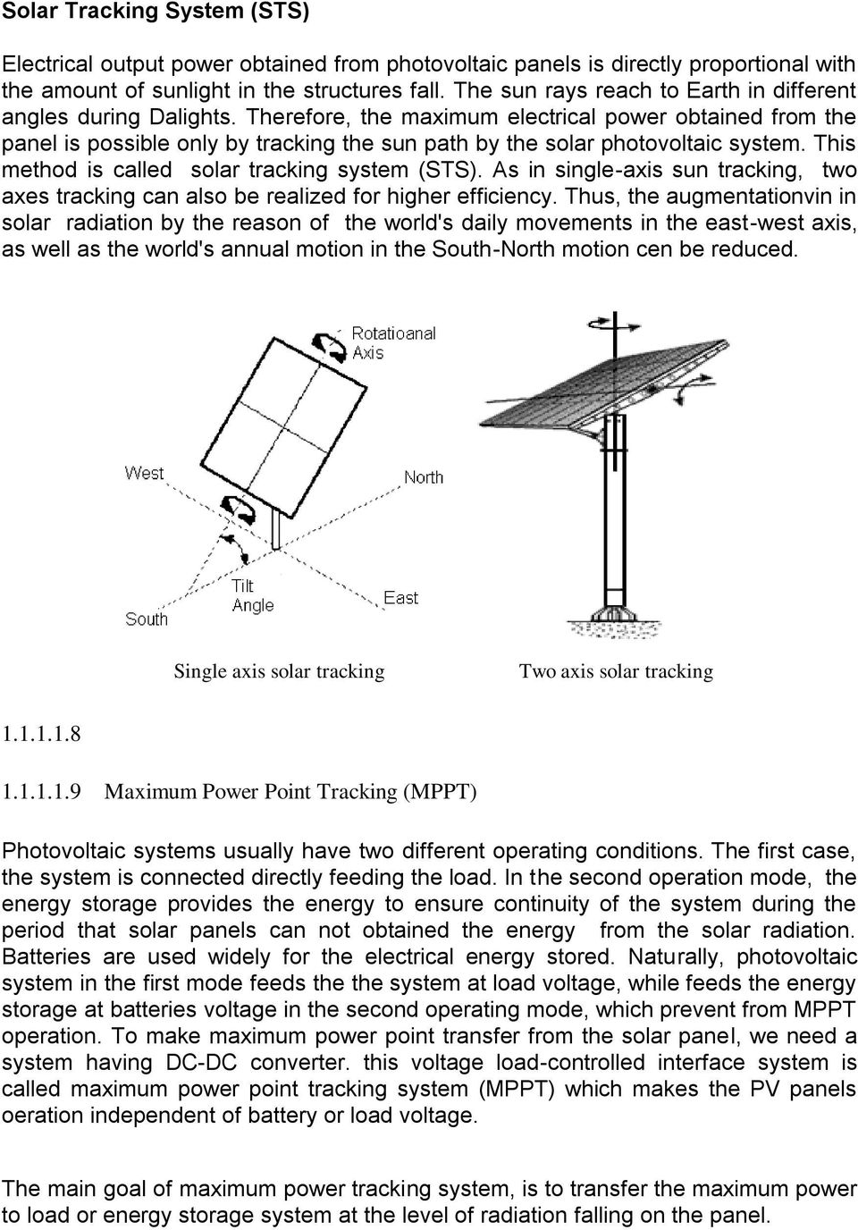 Therefore, the maximum electrical power obtained from the panel is possible only by tracking the sun path by the solar photovoltaic system. This method is called solar tracking system (STS).