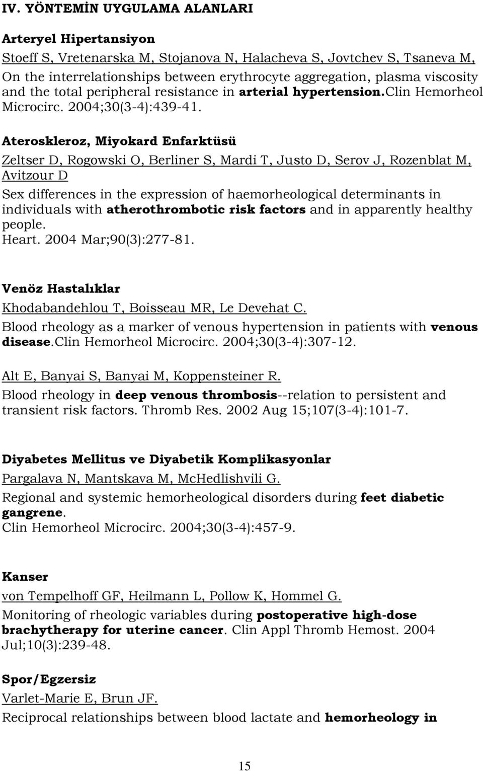 Ateroskleroz, Miyokard Enfarktüsü Zeltser D, Rogowski O, Berliner S, Mardi T, Justo D, Serov J, Rozenblat M, Avitzour D Sex differences in the expression of haemorheological determinants in