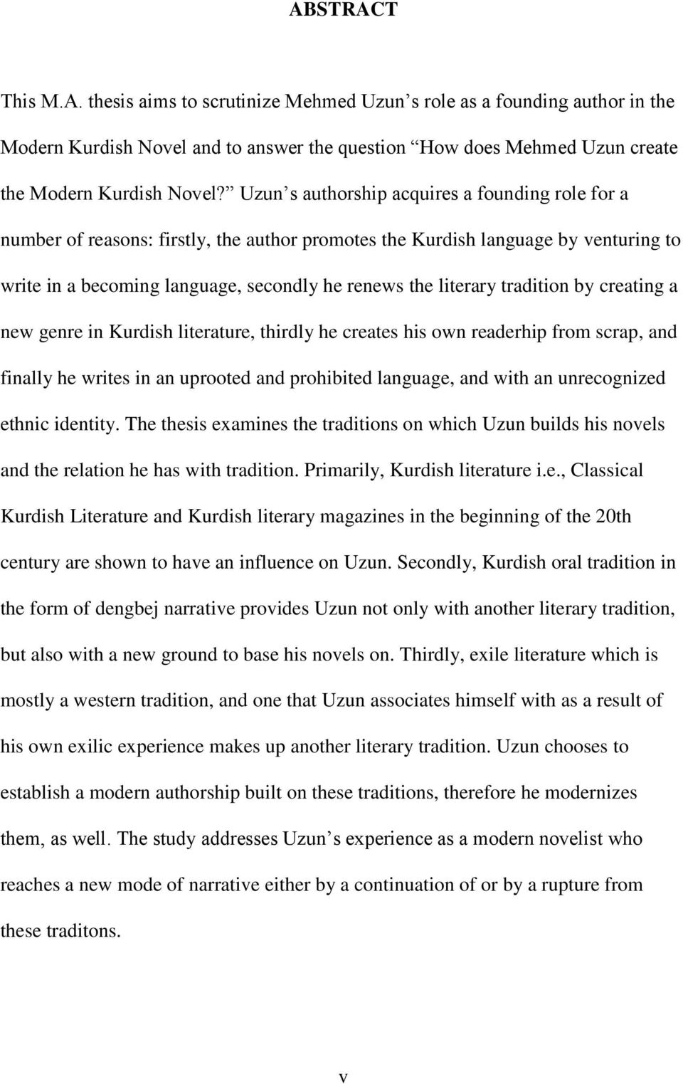 tradition by creating a new genre in Kurdish literature, thirdly he creates his own readerhip from scrap, and finally he writes in an uprooted and prohibited language, and with an unrecognized ethnic