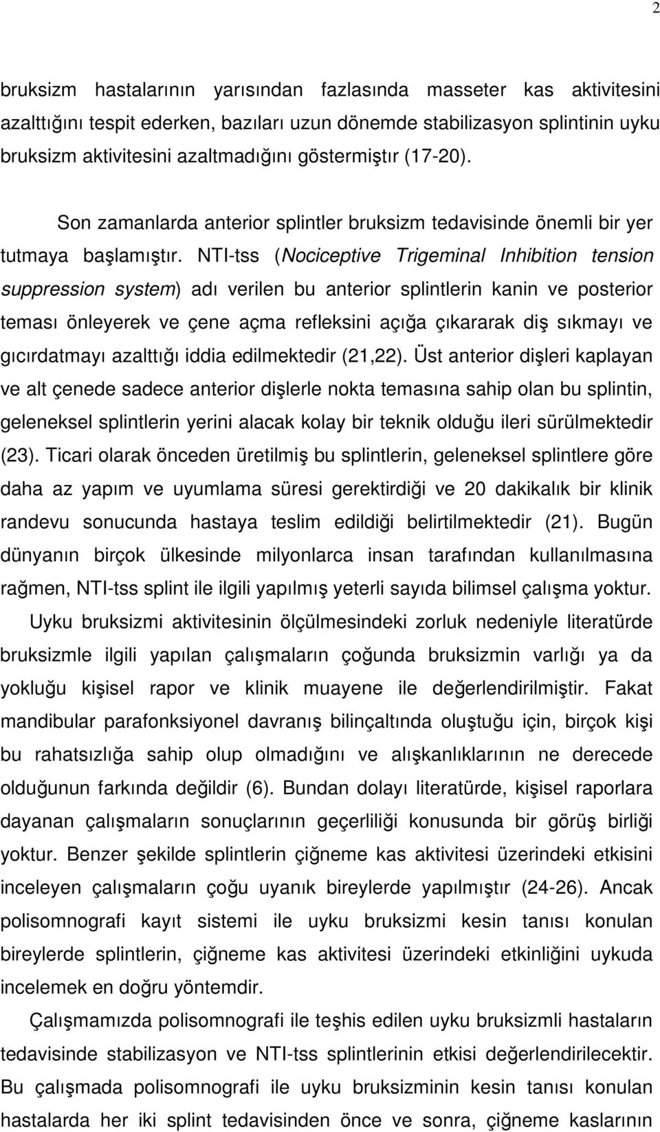NTI-tss (Nociceptive Trigeminal Inhibition tension suppression system) adı verilen bu anterior splintlerin kanin ve posterior teması önleyerek ve çene açma refleksini açığa çıkararak diş sıkmayı ve