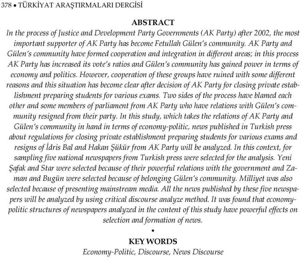 AK Party and Gülen s community have formed cooperation and integration in different areas; in this process AK Party has increased its vote s ratios and Gülen s community has gained power in terms of