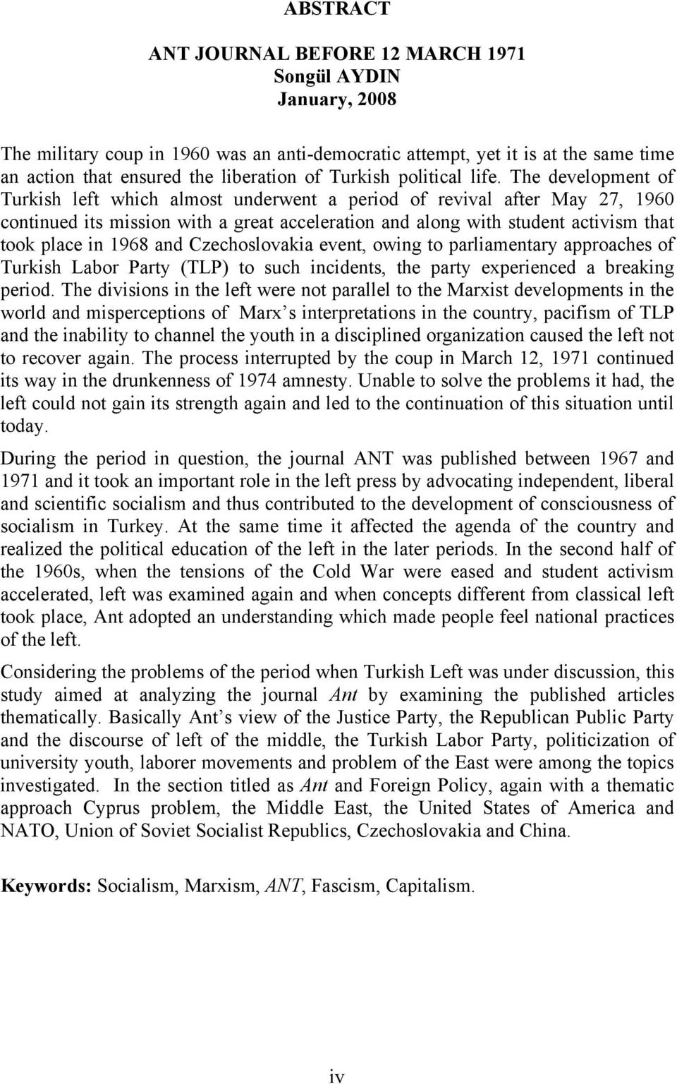 The development of Turkish left which almost underwent a period of revival after May 27, 1960 continued its mission with a great acceleration and along with student activism that took place in 1968