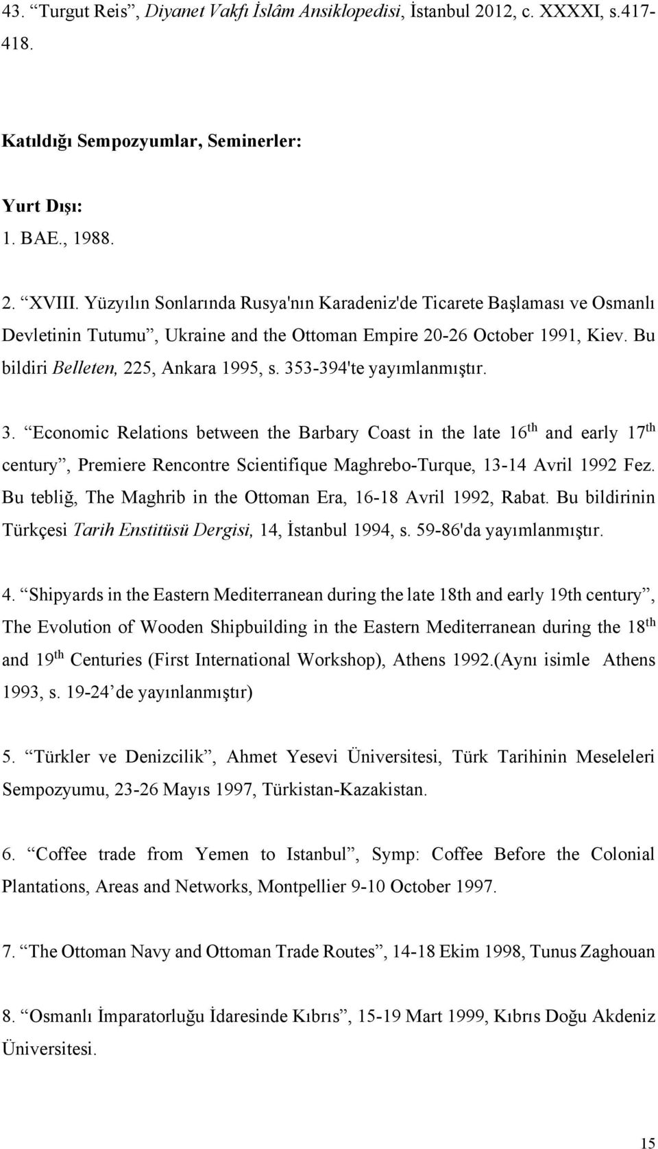 353-394'te yayımlanmıştır. 3. Economic Relations between the Barbary Coast in the late 16 th and early 17 th century, Premiere Rencontre Scientifique Maghrebo-Turque, 13-14 Avril 1992 Fez.