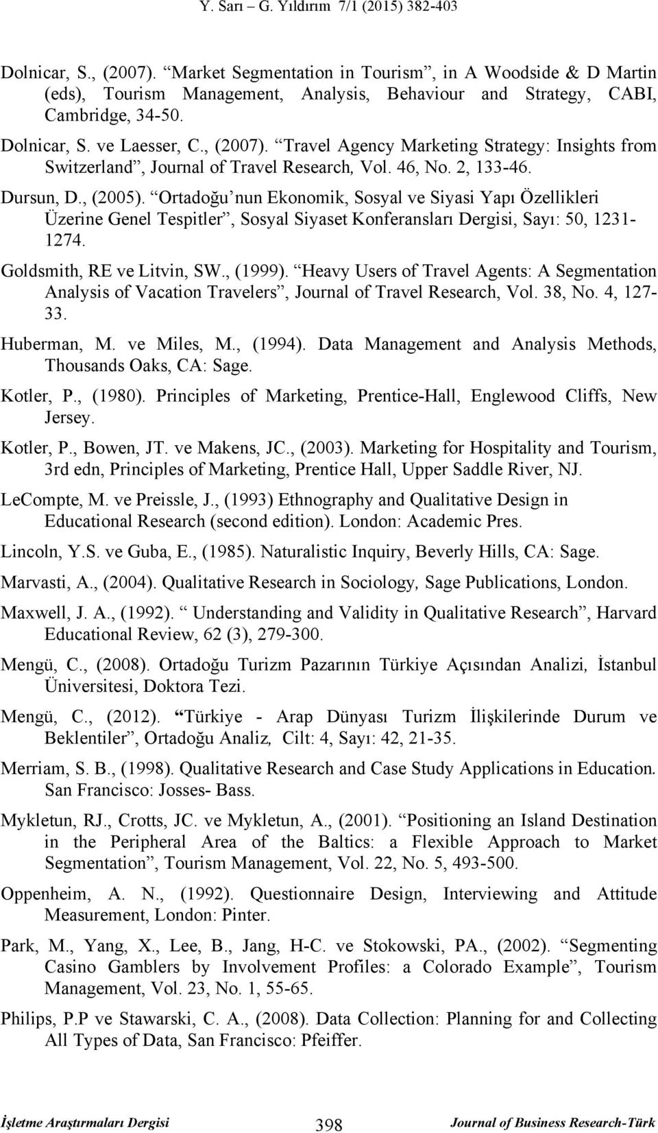 Goldsmith, RE ve Litvin, SW., (1999). Heavy Users of Travel Agents: A Segmentation Analysis of Vacation Travelers, Journal of Travel Research, Vol. 38, No. 4, 127-33. Huberman, M. ve Miles, M.