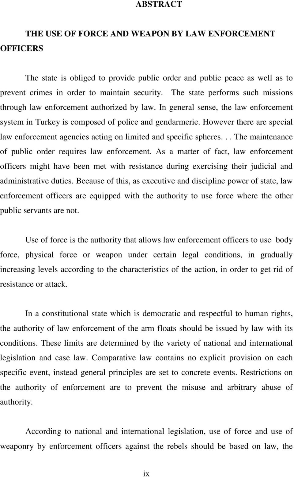 However there are special law enforcement agencies acting on limited and specific spheres... The maintenance of public order requires law enforcement.