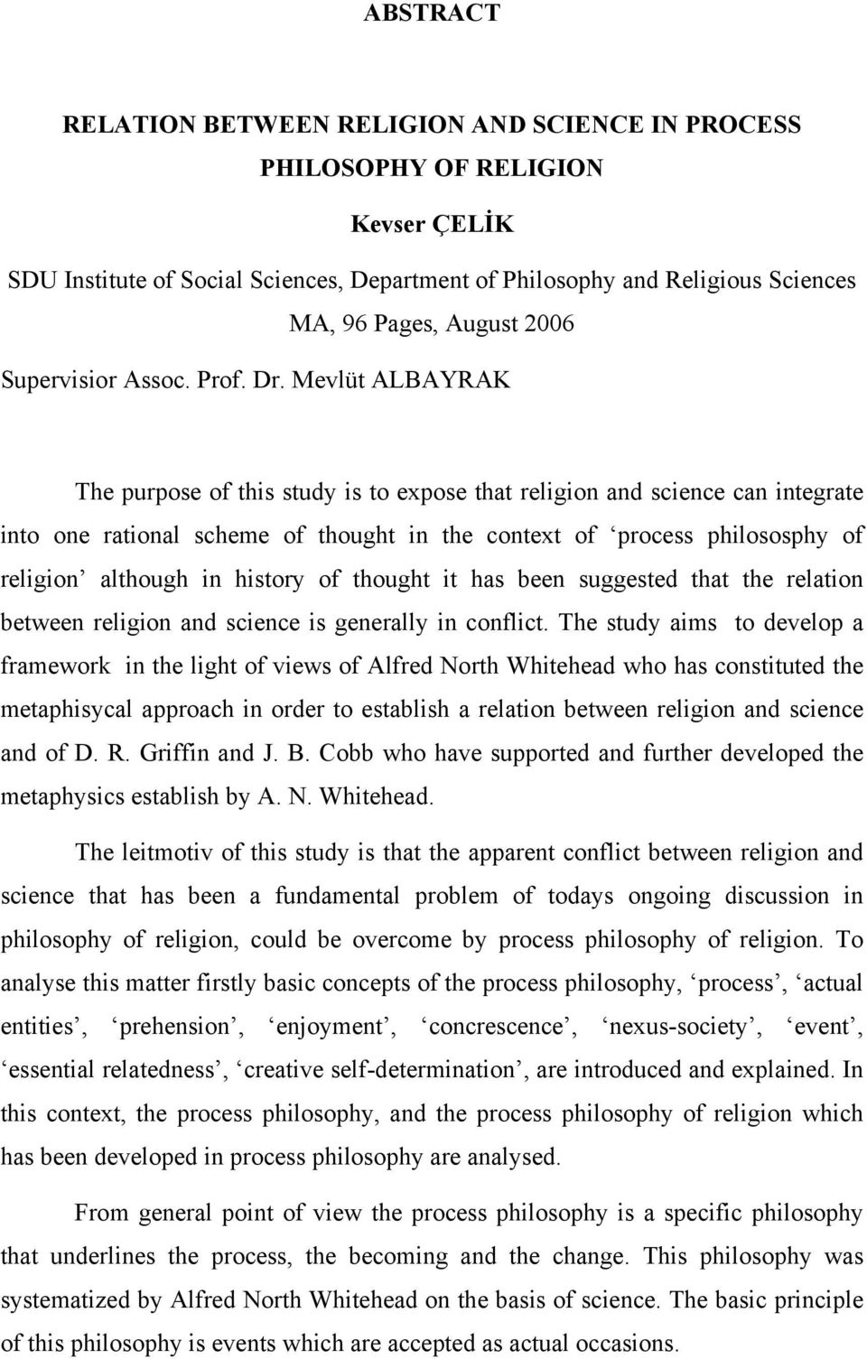 Mevlüt ALBAYRAK The purpose of this study is to expose that religion and science can integrate into one rational scheme of thought in the context of process philososphy of religion although in