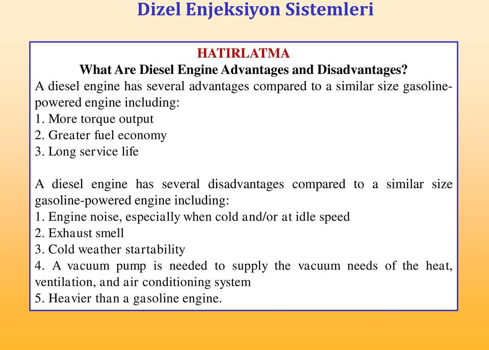 Long service life A diesel engine has several disadvantages compared to a similar size gasoline-powered engine including: 1.