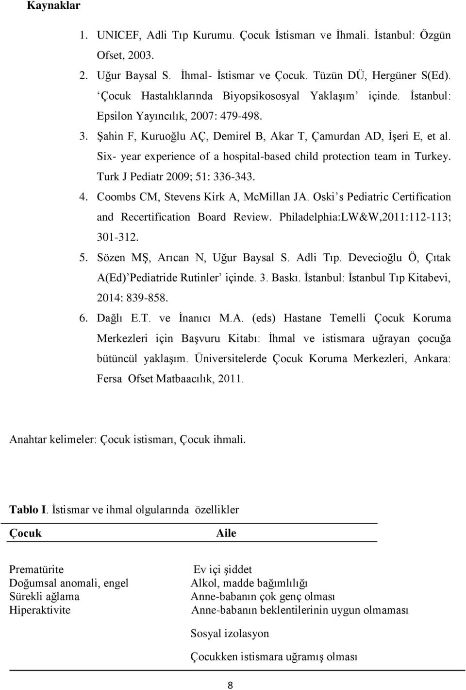 Six- year experience of a hospital-based child protection team in Turkey. Turk J Pediatr 2009; 51: 336-343. 4. Coombs CM, Stevens Kirk A, McMillan JA.
