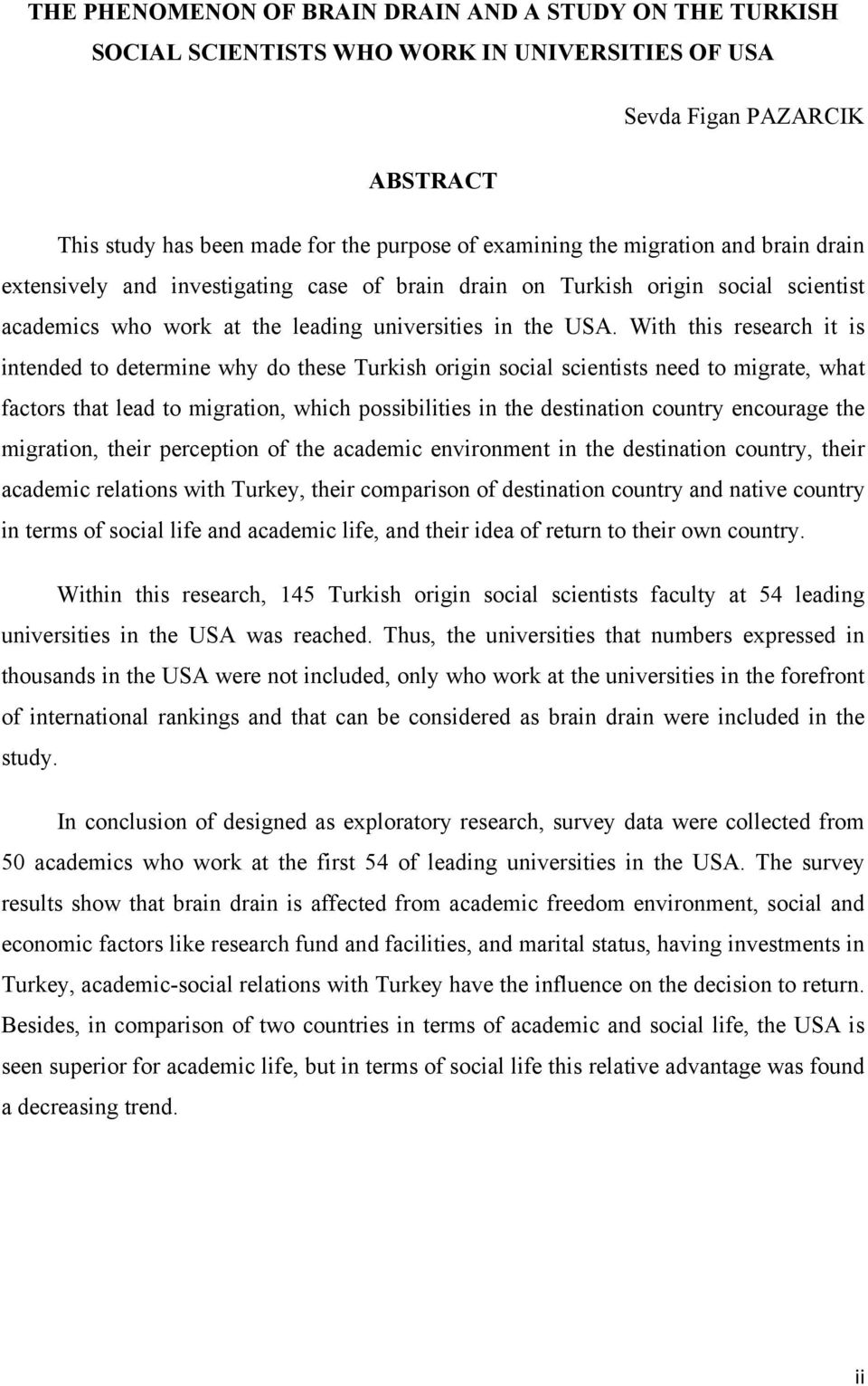 With this research it is intended to determine why do these Turkish origin social scientists need to migrate, what factors that lead to migration, which possibilities in the destination country